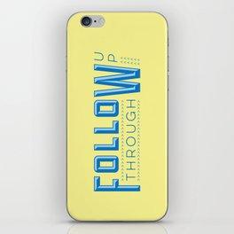 Follow Up Follow Through - motivational typography print iPhone Skin