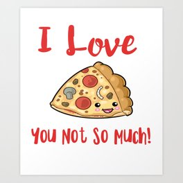 I love pizza you not so much Art Print