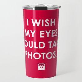Eyes could take photos Travel Mug