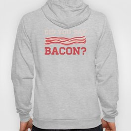 Did You Say Bacon? Meat Ham Butcher Pork Barbecue Design Hoody