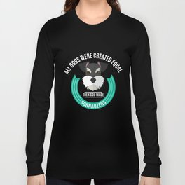 All Dogs Were Created Equal - Then God Made Schnauzers Long Sleeve T-shirt