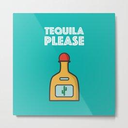 Tequila Please Metal Print