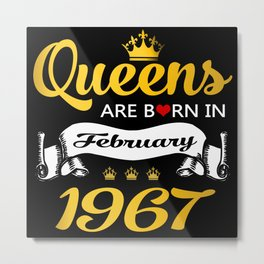 Queens are born in February 1967 Metal Print