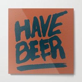 Have Beer Metal Print