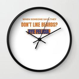 Funny Bye Felicia Saying Tshirt Design Dont like beards Wall Clock