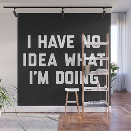 No Idea What I'm Doing Funny Quote Wall Mural
