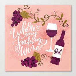 Where's My Fucking Wine? Canvas Print