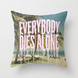 EVERYBODY DIES ALONE Throw Pillow