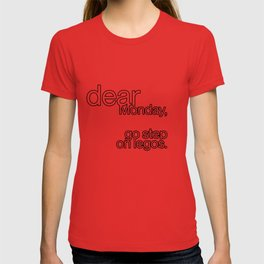 dear Monday, go step on legos T-shirt