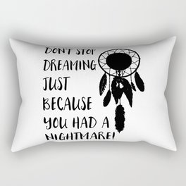 Don't stop dreaming just because you had a nightmare Rectangular Pillow