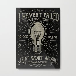 I haven't failed,i've just found 10000 ways that won't work.Thomas A. Edison Metal Print