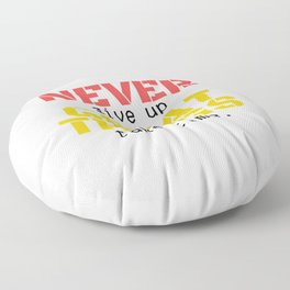 07MA03 | NEVER give up, GREAT THINGS take time  | Motivational Quote | Digital Art | Artist Amiee Floor Pillow