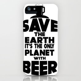 save the earth - I love beer iPhone Case