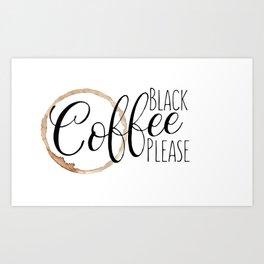 Black Coffee Please Art Print