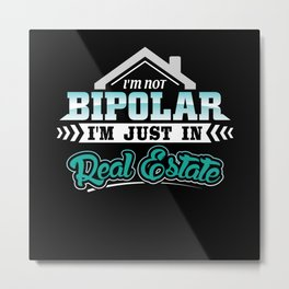 Im not Bipolar im just in real Estate Metal Print