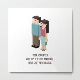 Keep your eyes wide open before marriage half shut afterwards Metal Print