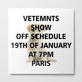 vetements show off schedule Metal Print
