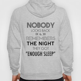 """Nobody Looks Back & Remembers The Night They Got """"Enough Sleep"""" Hoody"""
