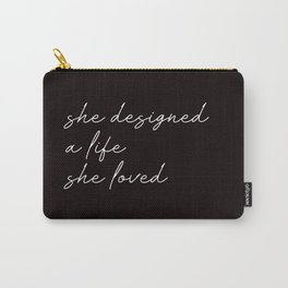 she designed a life she loved Carry-All Pouch