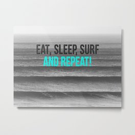 EAT, SLEEP, SURF AND REPEAT! Metal Print