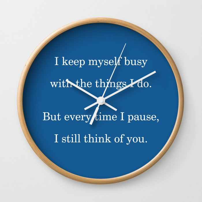 I keep myself busy with the things I do Grief & Loss Quote Calming Blue  Wall Clock