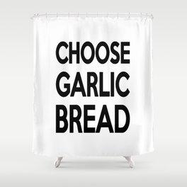 Choose Garlic Bread Shower Curtain