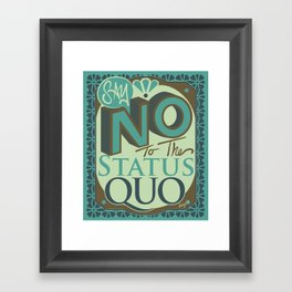 Say NO to the Status Quo Framed Art Print