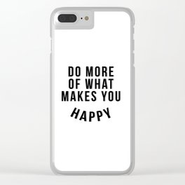 Do More Of What Makes You Happy - Black and White Clear iPhone Case