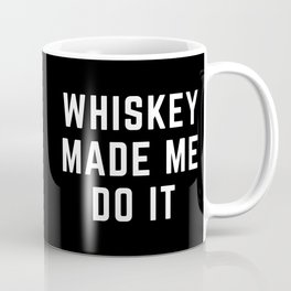 Whiskey Made Me Do It Funny Quote Coffee Mug