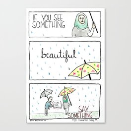 If you see something (beautiful) Canvas Print