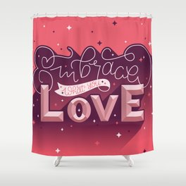 Embrace What You Love Shower Curtain
