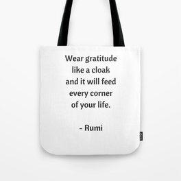 Rumi Inspirational Quotes - Wear gratitude like a cloak Tote Bag