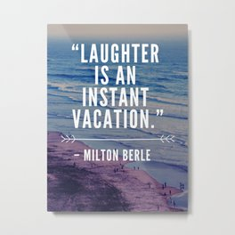 Laughter is an Instat Vacation! Metal Print