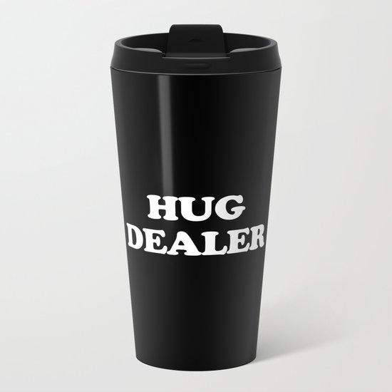 Hug Dealer Funny Quote Metal Travel Mug
