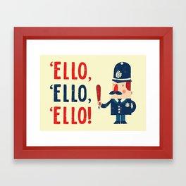 'Ello, 'ello, 'ello! Framed Art Print