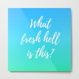What Fresh Hell Is This? - blue-green Metal Print