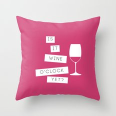Is It Wine O'Clock Yet? Throw Pillow