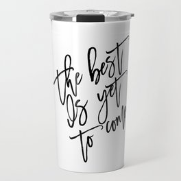 The Best Is Yet To Come,Frank Sinatra Quote,Inspirational Quote,Motivational Poster,Typography Art Travel Mug