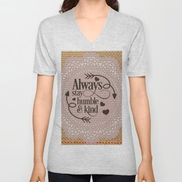 Always stay humble and kind Unisex V-Neck