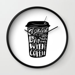 A good day always start with coffee Wall Clock