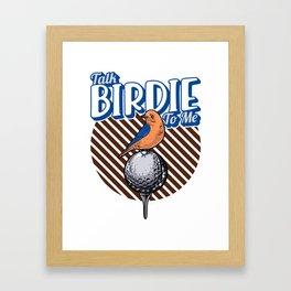 Cute Talk Birdie To Me Funny Golfing Pun Golfer Framed Art Print