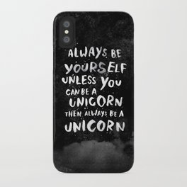 Always be yourself. Unless you can be a unicorn, then always be a unicorn. iPhone Case