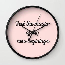 Feel the magic  of the  new beginings Wall Clock