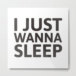 I just wanna sleep Metal Print