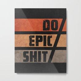 Do Epic Shit 1 - Grunge style Metal Print