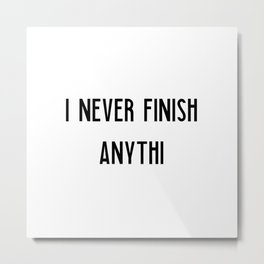 Never finish anything | funny gift Metal Print