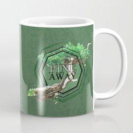 Pine Away Coffee Mug
