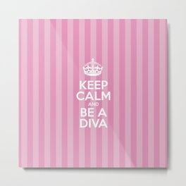 Keep Calm and Be a Diva - Pink Stripes  Metal Print