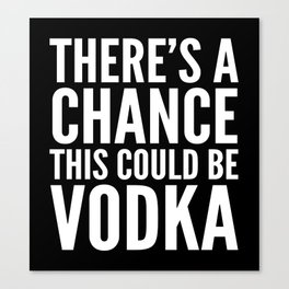 THERE'S A CHANCE THIS COULD BE VODKA MUG (Black & White) Canvas Print