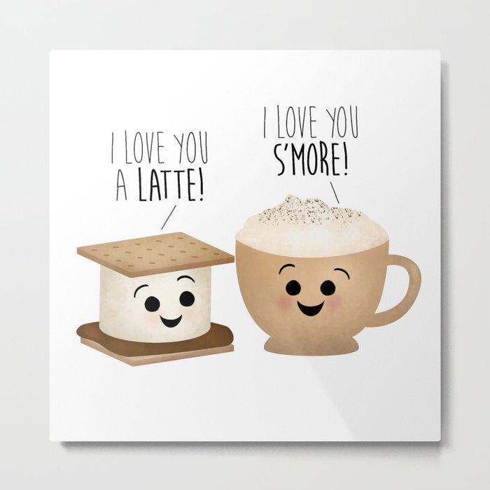 I Love You A Latte! I Love You S'more! Metal Print